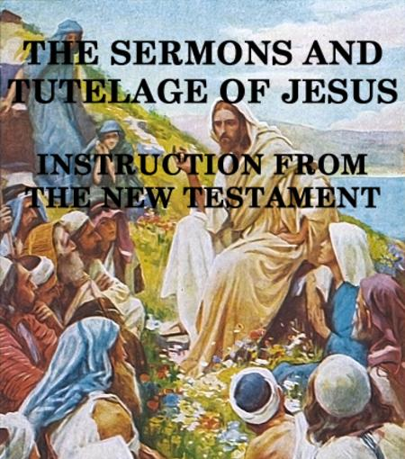 The Sermons And Tutelage Of Jesus